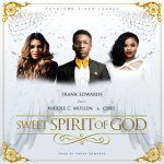 SWEET SPIRIT OF GOD BY FRANK EDWARDS FEAT. NICOLE C. MULLEN AND CHEE LYRICS & MP3 DOWNLOAD