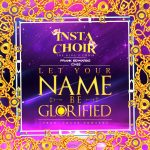 LET YOUR NAME BE GLORIFIED BY FRANK EDWARDS ,INSTA CHOIR , CHEE MP3 DOWNLOAD