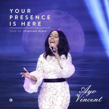 YOUR PRESENCE IS HERE BY AYO VINCENT