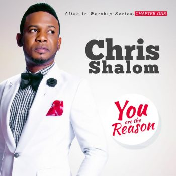 YOU ARE THE REASON BY CHRIS SHALOM