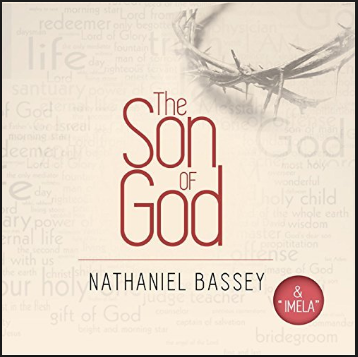 THE SON OF GOD BY NATHANIEL BASSEY FREE MP3 DOWNLOAD – Christian Music