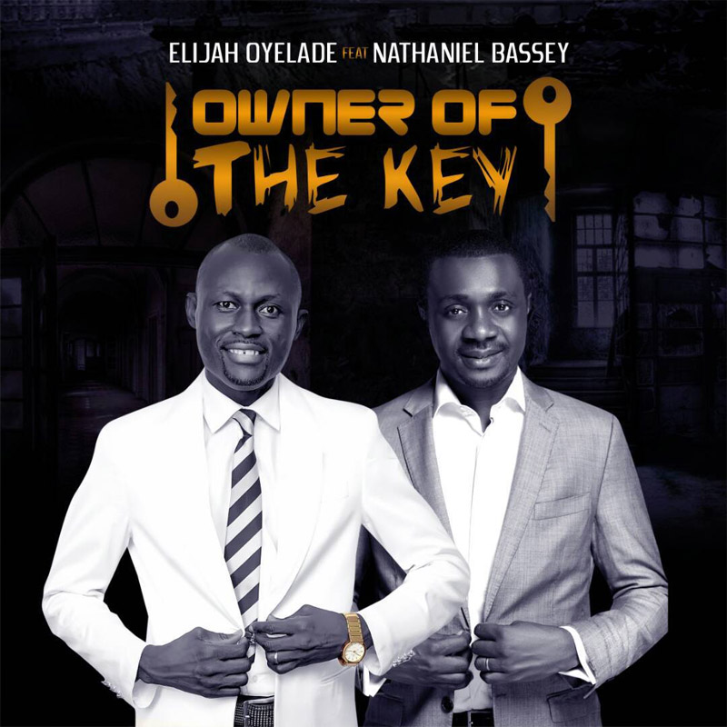OWNER OF THE KEY ELIJAH OYELADE FT. NATHANIEL BASSEY LYRICS