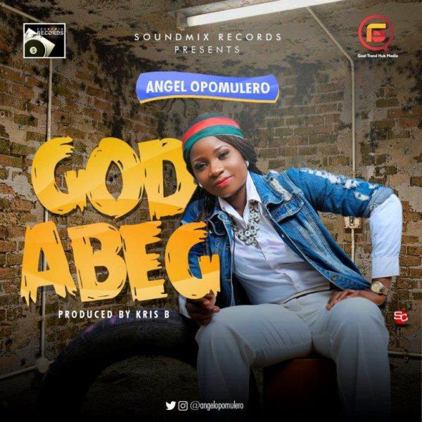 GOD ABEG - ANGEL OPOMULERO LYRICS