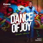 DANCE OF JOY (UNEK IDARA) – EVANS IGHODALO FT DEMOZ LYRICS & MP3 DOWNLOAD
