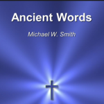 ANCIENT WORDS BY MICHAEL W. SMITH LYRICS & MP3 DOWNLOAD