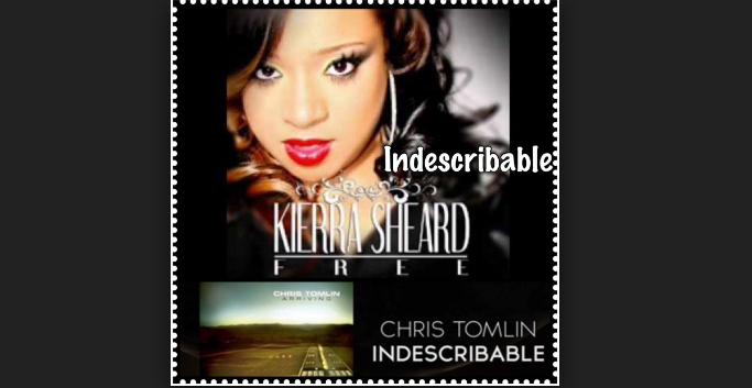 INDESCRIBABLE BY KIERRA SHEARDS LYRICS & MP3 DOWNLOAD – Christian Music