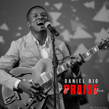 I'LL PRAISE YOU BY DANIEL OJO & THE PSALMIST MUSIC CREW LYRICS & MP3 DOWNLOAD