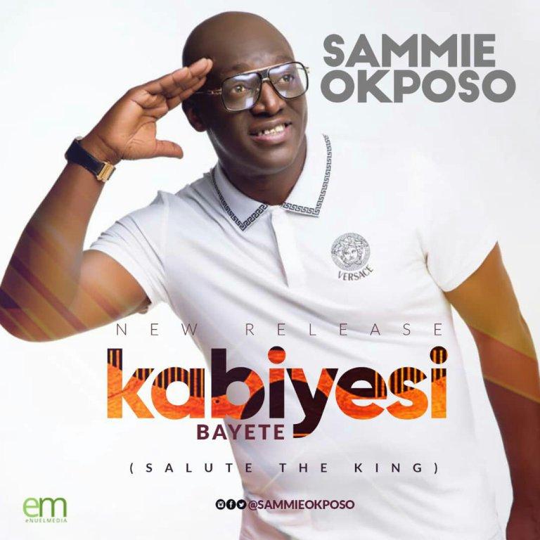KABIYESI BAYETE - SAMIE OKPOSO LYRICS & MP3