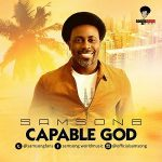 SAMSONG – CAPABLE GOD LYRICS & MP3 DOWNLOAD