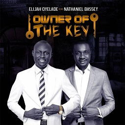 OWNER OF THE KEY - ELIJAH OYELADE FT NATHANIEL BASSEY