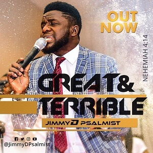 GREAT & TERRIBLE - JIMMY D PSALMIST LYRICS & MP3