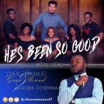 HE'S BEEN SO  GOOD – CHEN EMMANUEL FT PROSPA OCHIMANA LYRICS & MP3 DOWNLOAD
