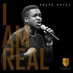 I AM REAL – PREYE ODEDE LYRICS & MP3 DOWNLOAD