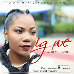 IGWE - MERCY CHINWO LYRICS & MP3 DOWNLOAD