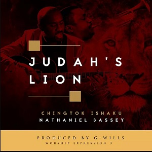 JUDAH'S LION - PASTOR CHINGTOK FT NATHANIEL BASSEY LYRICS & MP3 DOWNLOAD