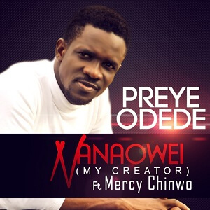 NANOWEI - MERCY CHINWO FT PREYE ODEDE LYRICS & MP3