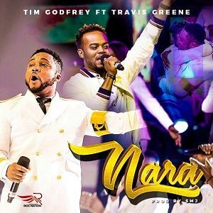 NARA - TIM GODFREY FT TRAVIS GREENE LYRICS & MP3 DOWNLOAD