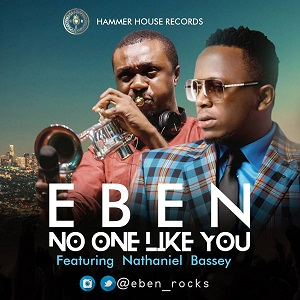 NO ONE LIKE YOU - EBN FT NATHANIEL BASSEY LYRICS & MP3