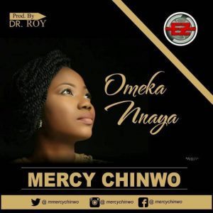 OMEKA NNAYA - MERCY CHINWO LYRICS & MP3 DOWNLOAD