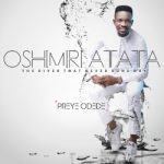 OSHIRIMIRI ATATA – PREYE ODEDE LYRICS & MP3 DOWNLOAD