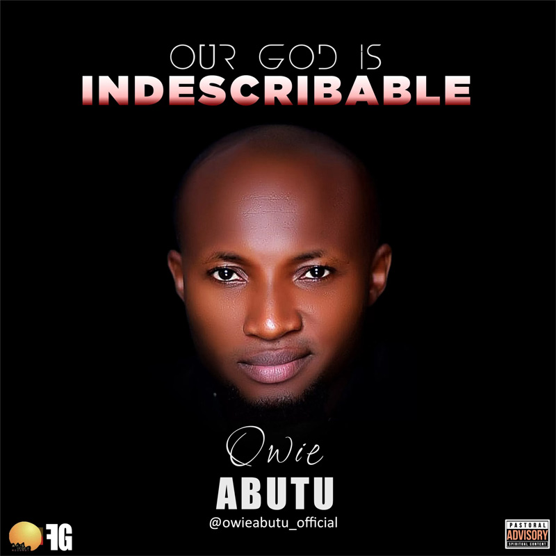 OUR GOD IS INDESCRIBABLE - OWIE ABUTU LYRICS