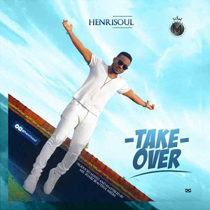 TAKE OVER - HENRISOUL LYRICS & MP3 DOWNLOAD