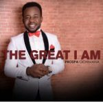 PROSPA OCHIMANA – THE GREAT I AM LYRICS & MP3 DOWNLOAD