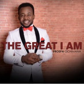 PROSPA OCHIMANA - THE GREAT I AM LYRICS & MP3