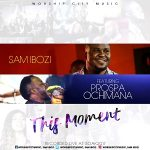 THIS MOMENT – SAM IBOZI FT PROSPA OCHIMANA LYRICS & MP3 DOWNLOAD