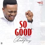 SO GOOD TIM GODFREY LYRICS & MP3 DOWNLOAD