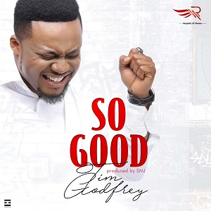 SO GOOD - TIM GODFREY LYRICS & MP3 DOWNLOAD
