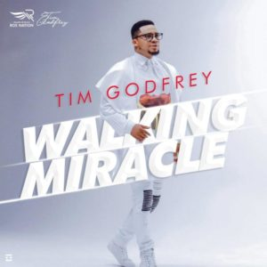 WALKING MIRACLE - TIM GODFREY LYRICS & MP3 DOWNLOAD