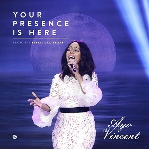 YOUR PRESENCE - AYO VINCENT LYRICS & MP3 DOWNLOAD
