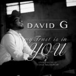 MY TRUST IS IN YOU BY DAVID G LYRICS & MP3 DOWNLOAD