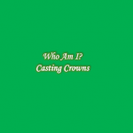 WHO AM I BY CASTING CROWN LYRICS & MP3 DOWNLOAD
