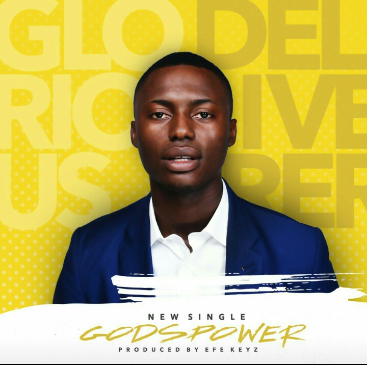GLORIOUS DELIVERER BY GODSPOWER MP3 DOWNLOAD