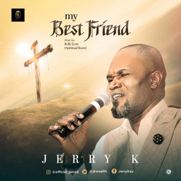 MY BEST FRIEND DOWNLOAD MP3 & LYRICS BY JERRY K