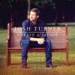 JOSH TURNER I SERVE A SAVIOR LYRICS & MP3 DOWNLOAD