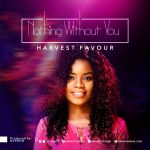 Nothing without You By Harvest Favour MP3 Download