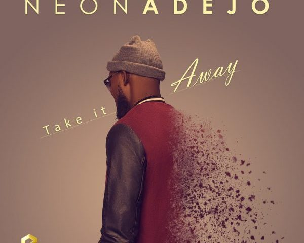 TAKE IT AWAY BY NEON ADEJO MP3 DOWNLOAD