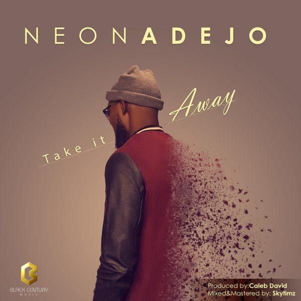 TAKE IT AWAY BY NEON ADEJO MP3 DOWNLOAD