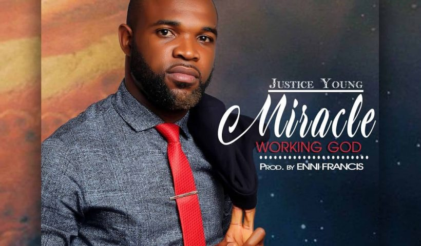 MIRACLE WORKING GOD BY NDUBUEZE JUSTICE