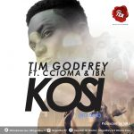 KOSI BY TIM GODFREY FT. CCIOMA & IBK