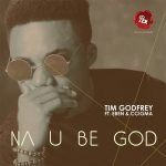 NA YOU BE GOD BY TIM GODFREY FT. EBEN & CCIOMA MP3 DOWNLOAD
