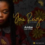YOU REIGN BY AMBA MP3 DOWNLOAD