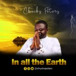 In all the Earth By Chucks Peter MP3 Download