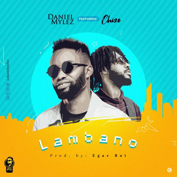 Daniel Mylez – LAMBANO (Feat. Chize) @danielmylez