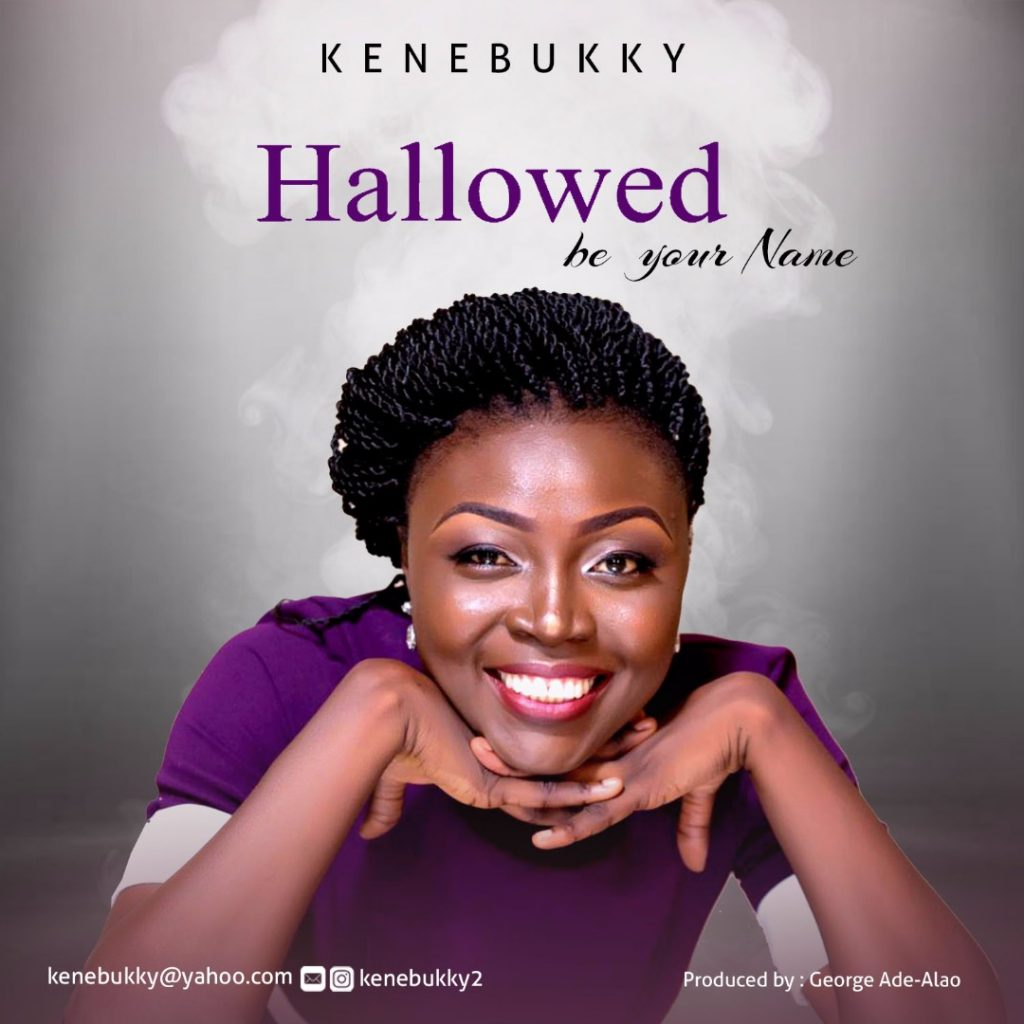 HALLOWED BE YOUR NAME BY KENEBUKKY MP3 DOWNLOAD