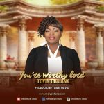 You're worthy Lord By Toyin Obilana MP3 Download Free