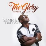 THE GLORY IS HERE BY SAMMIE OKPOSO MP3 DOWNLOAD